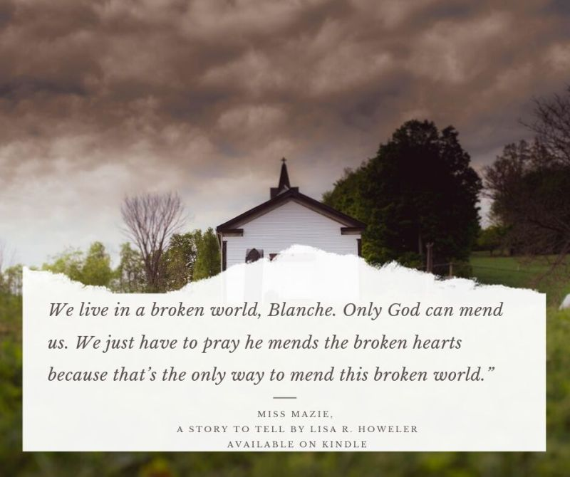 We live in a broken world, Blanche. Only God can mend us. We just have to pray he mends the broken hearts because that's the only way to mend this broken world.""